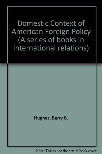 Domestic Context of American Foreign Policy By Barry B. Hughes