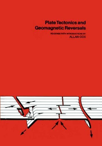 Plate Tectonics and Geomagnetic Reversals By Edited by Allan Cox