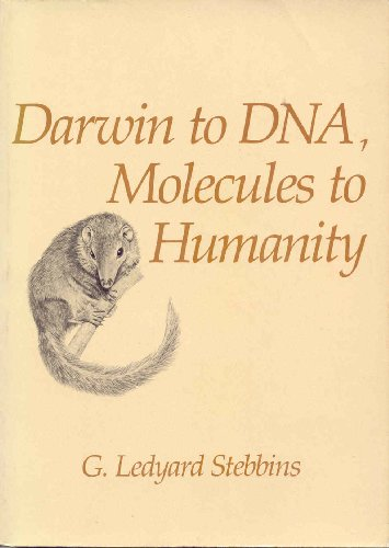 Darwin to DNA, Molecules to Humanity By G. Ledyard Stebbins