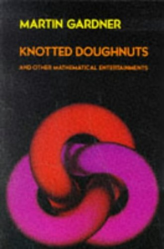 Knotted Doughnuts and Other Mathematical Entertainments By Martin Gardner