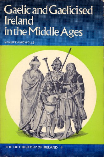 Gaelic and Gaelicised Ireland in the Middle Ages By Kenneth Nicholls