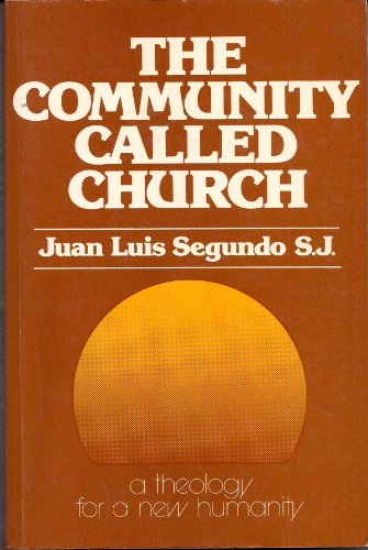 Theology for Artisans of a New Humanity By Juan Luis Segundo