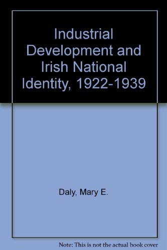 Industrial Development and Irish National Identity, 1922-1939 By Mary E. Daly
