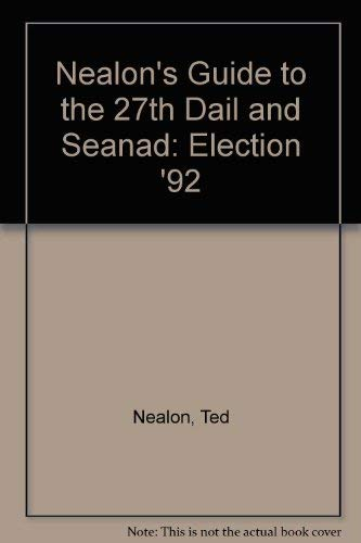 Nealon's Guide to the 27th Dail and Seanad By Ted Nealon