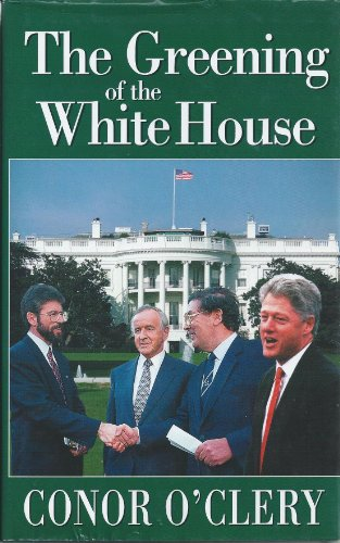 The Greening of the White House By Conor O'Clery