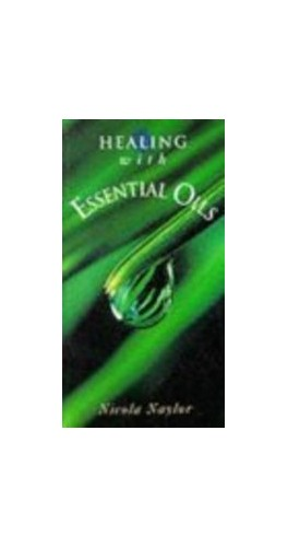 Healing with Essential Oils By Nicola Naylor