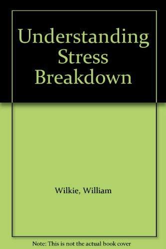 Understanding Stress Breakdown by William Wilkie