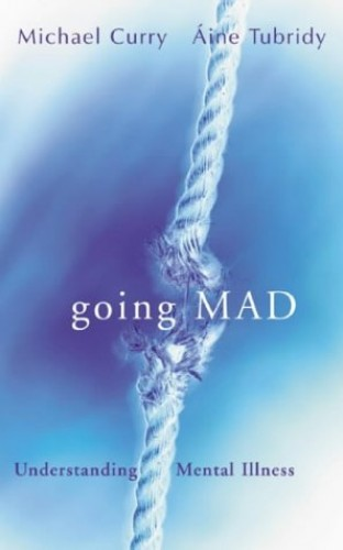 Going Mad?: Understanding Mental Illness By Michael Corry