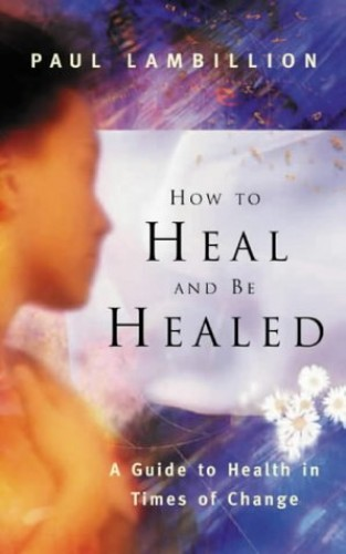 How to Heal and be Healed By Paul Lambillion