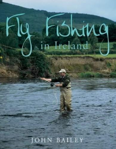 Fly Fishing in Ireland By John Bailey
