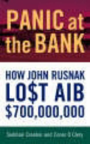 Panic at the Bank: How John Rusnak Lost AIB $700 Million By Conor O'Clery