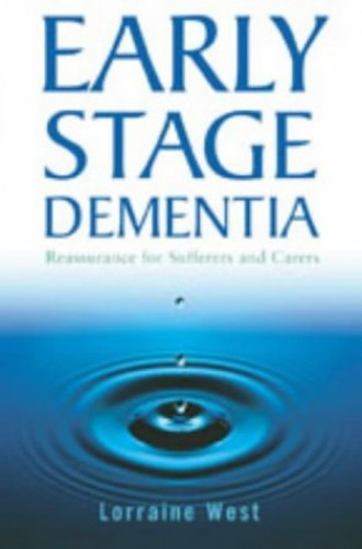 Early Stage Dementia: Reassurance for Sufferers and Carers by Lorraine West