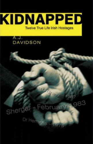 Kidnapped: True Stories of Twelve Irish Hostages By A J  Davidson