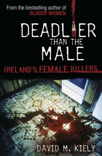 Deadlier Than the Male By David M. Kiely