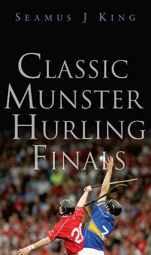 Classic Munster Hurling Finals By Seamus King