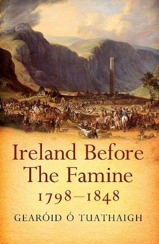 Ireland Before the Famine 1798 - 1848 By Gearoid O'Tuathaigh