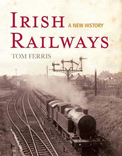 Irish Railways By Tom Ferris