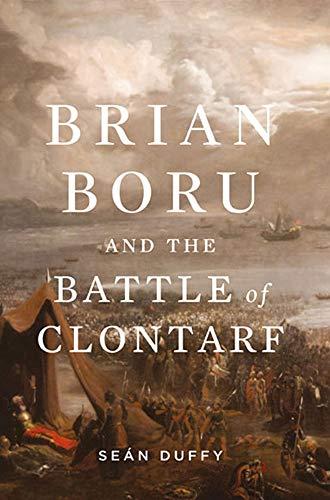 Brian Boru and the Battle of Clontarf By Sean Duffy