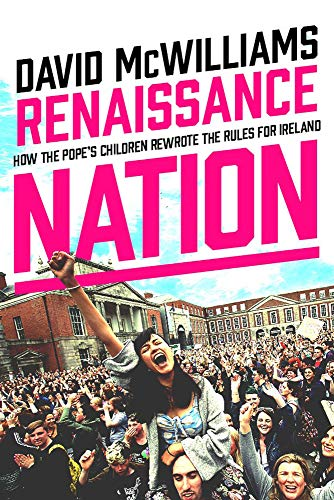 Renaissance Nation: How the Pope's Children Rewrote the Rules for Ireland By David McWilliams