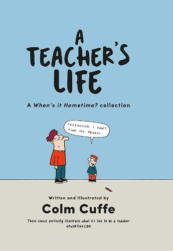 A Teacher's Life: A When's it Hometime Collection By Colm Cuffe
