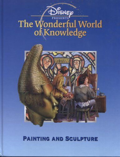 Painting and Sculpture (Disney's Wonderful World of Knowledge) By Rachel Wright