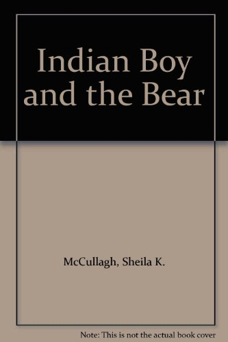 Indian Boy and the Bear By Sheila K. McCullagh