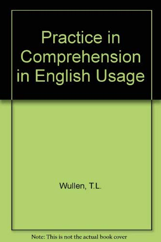 Practice in Comprehension in English Usage By T.L. Wullen