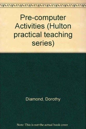 Pre-computer Activities (Hulton practical teaching series) By Dorothy Diamond
