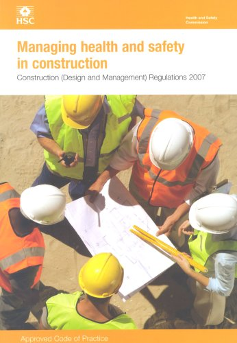 Managing Health and Safety in Construction: Approved Code of Practice: 2007: CDM 2007 by Health and Safety Executive (HSE)