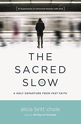 The Sacred Slow By Alicia Britt Chole