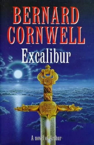 Excalibur: A Novel of Arthur:The Warlord Chronicles 3 by Bernard Cornwell