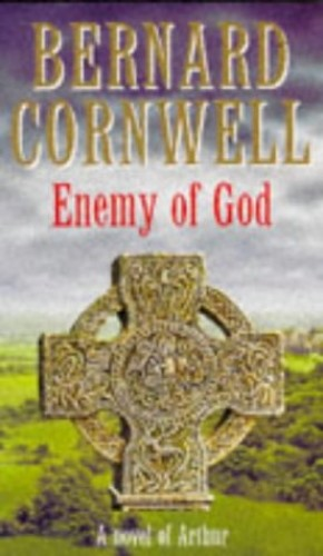 Enemy of God: A Novel of Arthur:The Warlord Chronicles 2 By Bernard Cornwell