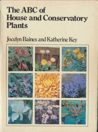 A. B. C. of House and Conservatory Plants By Jocelyn Baines