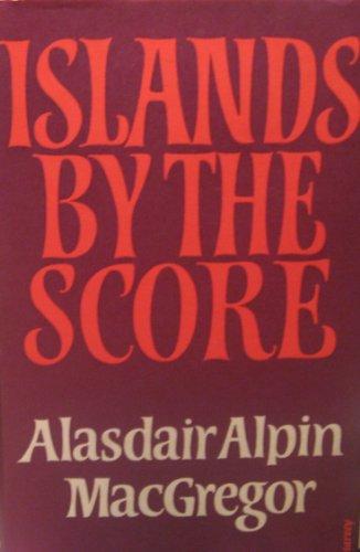 Islands by the Score By Alasdair Alpin MacGregor