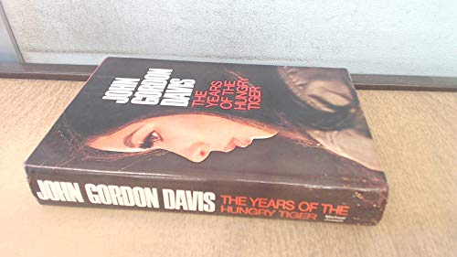 The Years of the Hungry Tiger By John Gordon Davis