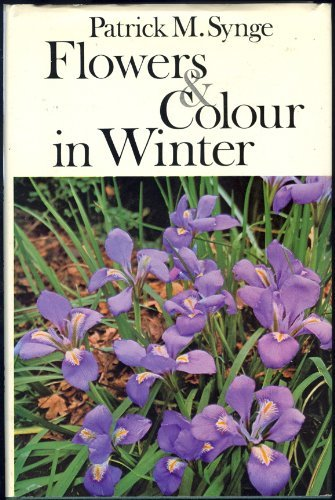 Flowers and Colour in Winter By Patrick M. Synge