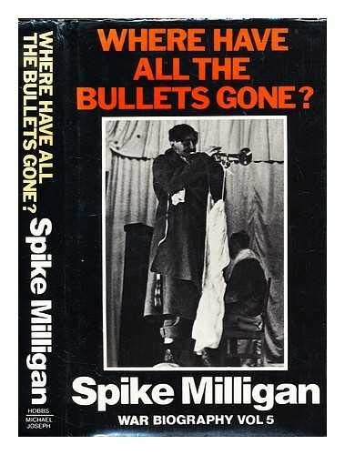 Where Have All the Bullets Gone? War Biography, Vol. 5 By Spike Milligan
