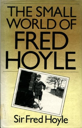 The Small World of Fred Hoyle By Sir Fred Hoyle