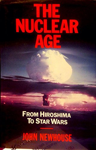 The Nuclear Age By John Newhouse