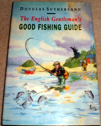 The English Gentleman's Good Fishing Guide By Douglas Sutherland