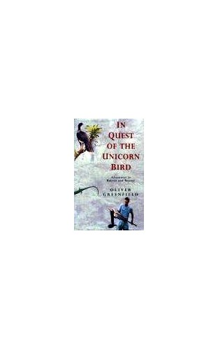 In Quest of the Unicorn Bird By Oliver Greenfield