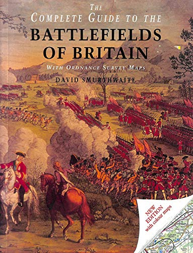 The Ordnance Survey Complete Guide to the Battlefields of Britain by David Smurthwaite