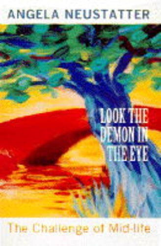 Look the Demon in the Eye: Challenge of Mid-life by Angela Neustatter