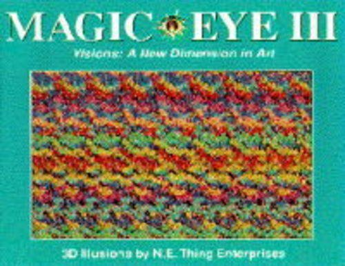 Magic Eye: Visions - A New Dimension in Art No. 3: A New Way of Looking at the World By N.E.Thing Enterprises