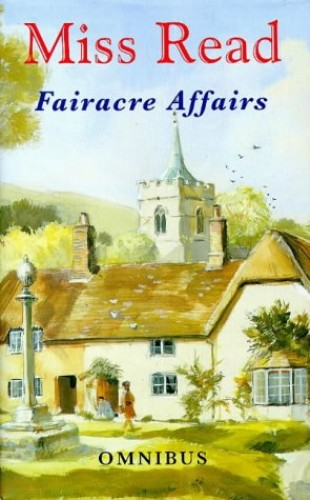 Fairacre Affairs Omnibus: Village Centenary; Summer at Fairacre By Miss Read