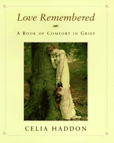 Love Remembered: A Book of Comfort in Grief by Edited by Celia Haddon