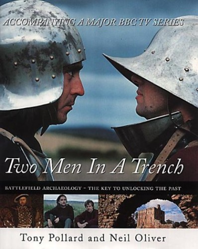 Two Men in a Trench: Battlefield Archaeology - The Key to Unlocking the Past by Tony Pollard