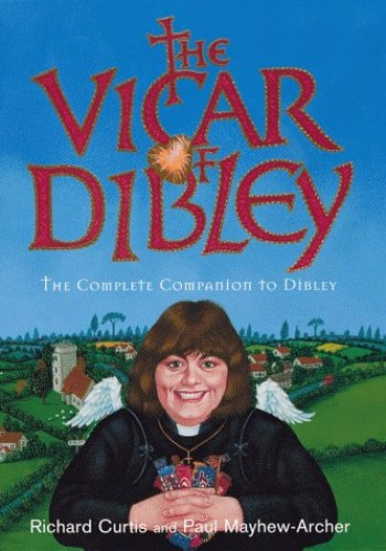 "The ""Vicar of Dibley"": The Complete Companion to Dibley by Richard Curtis"