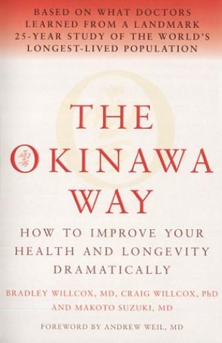 The Okinawa Way By Bradley J Willcox