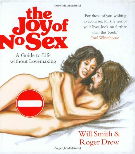 The Joy of No Sex: A Guide to Life Without Lovemaking by Will Smith